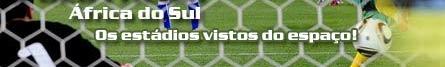 Estádios da Copa 2010 vistos do espaço!